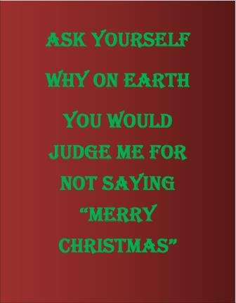 """Why not saying """"Merry Christmas"""" doesn't mean that I don't love Jesus."""