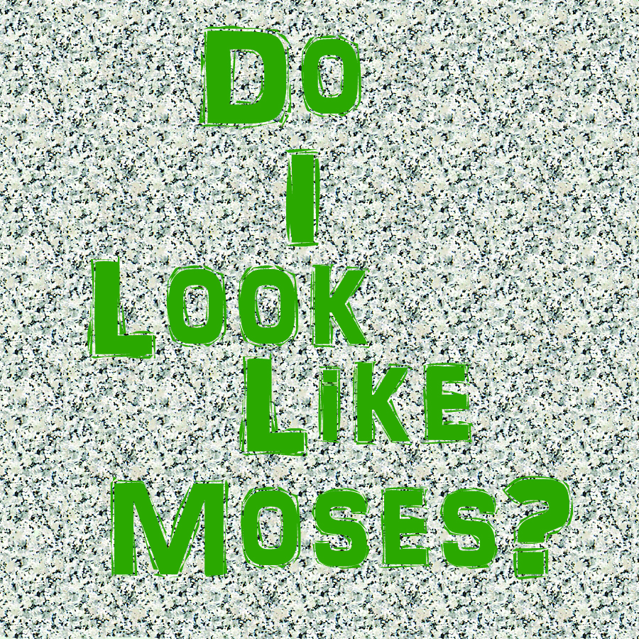 I'm not Moses