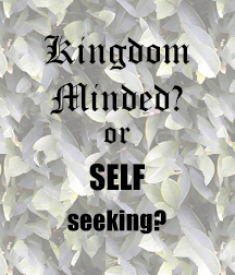 Kingdom Minded or Self-Seeking?