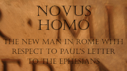 Novus Homo: The 'New Man' of Rome with Respect to Paul's Letter to the Ephesians