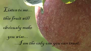"""When Eve saw that the fruit was good for eating and desirous to make one wise..."""