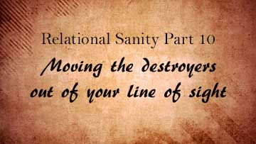 Relational Sanity Pt 10: Moving the destroyers out of your line of sight