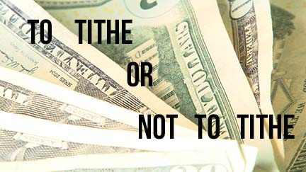 To Tithe or Not to Tithe: Are We Encroaching Upon a Divine Mandate?