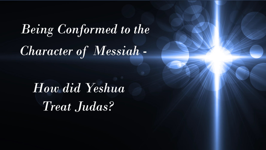 The Character of Yeshua (Jesus) Pt 2: How did Messiah treat Judas?