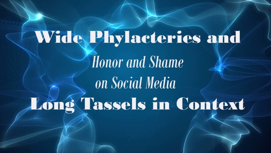 Wide Phylacteries and Long Tefillin: Honor and Shame on Social Media
