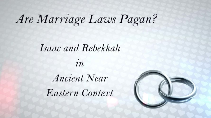 Are Marriage Laws Pagan? Isaac and Rebekkah in Ancient Near Eastern Context