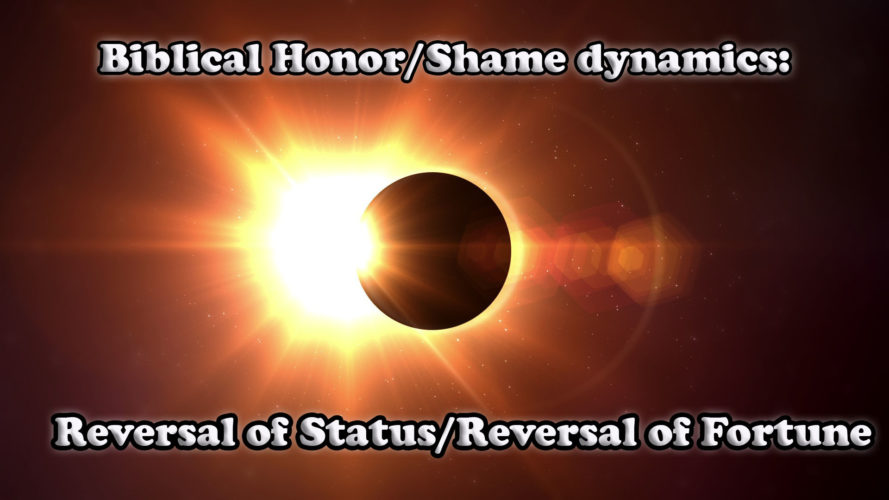 Biblical Honor/Shame Dynamics: Reversal of Fortune, Reversal of Status