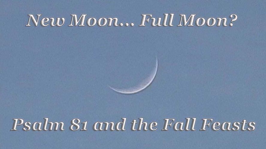 New Moon, Full Moon? Psalm 81 and its Yom Teruah/Rosh HaShannah Context