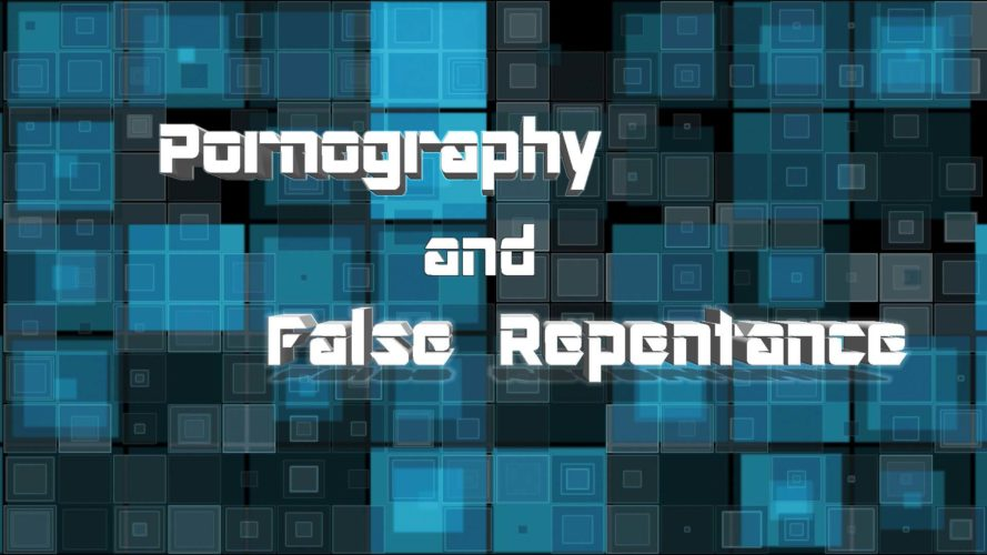 Pornography and False Repentance