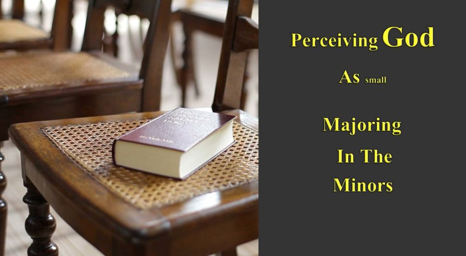 Perceiving God as Small: Majoring in the Minors