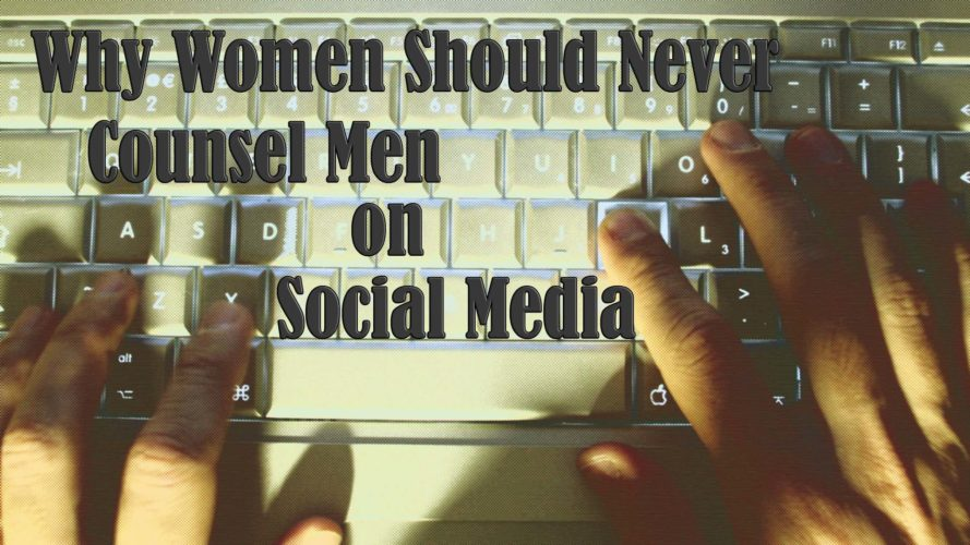 Why Women Should Never Counsel Men Privately on Social Media