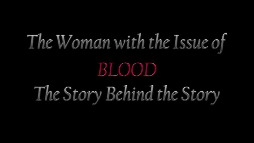 The Woman with the Issue of Blood – The Story Behind the Story