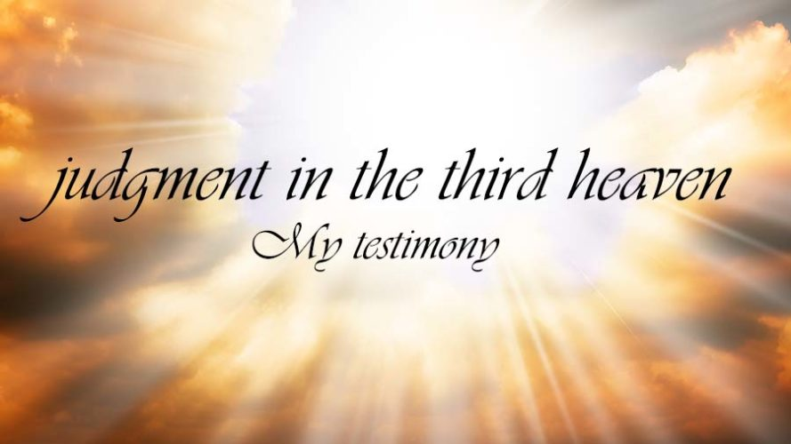 Judgment in the Third Heaven: My Testimony