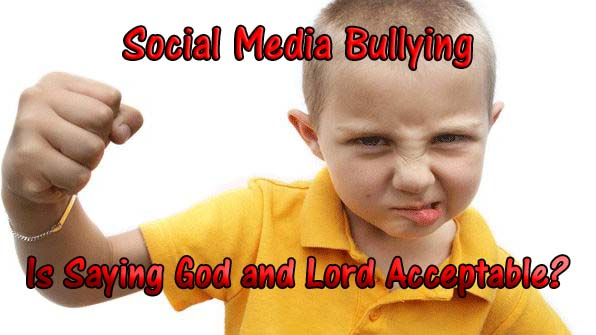 Social Media Bullying: Is Saying God and Lord Acceptable?