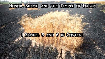 Honor, Shame, and the Temple of Dagon: I Sam 5&6 in Context