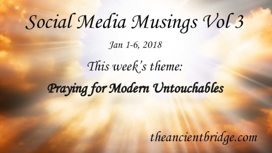 Social Media Musings Vol 3: Praying for Modern Untouchables