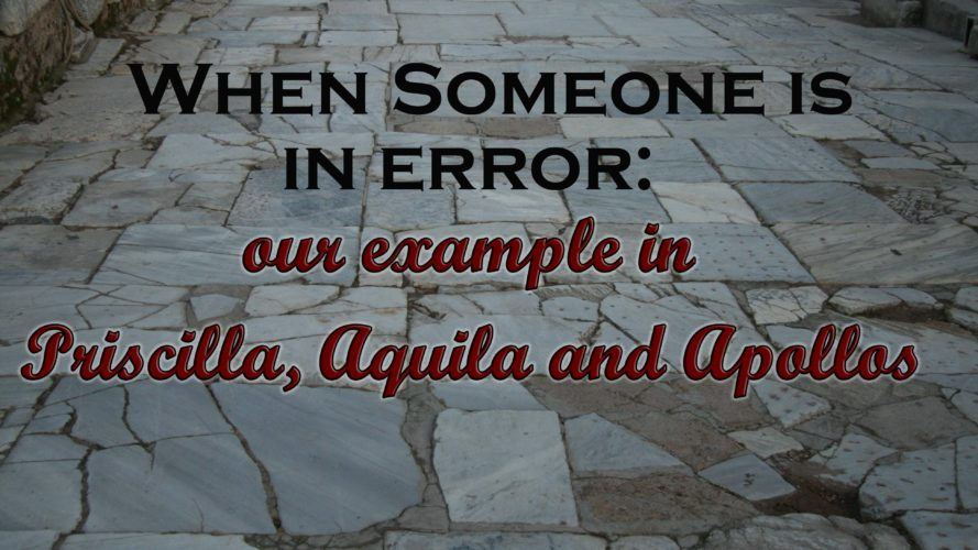 When Someone is in Error: Our Example in Priscilla, Aquila, and Apollos