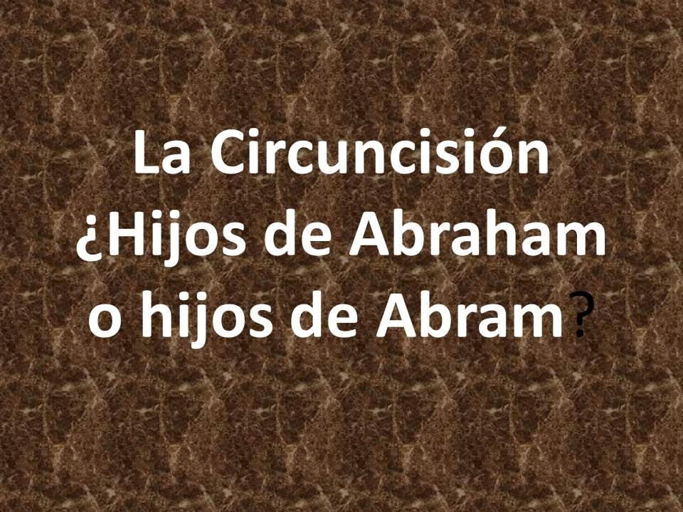 La Circuncisión - ¿Hijos de Abraham o hijos de Abram?