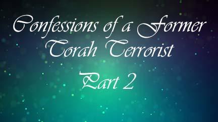 Confessions of a Former Torah Terrorist Pt II