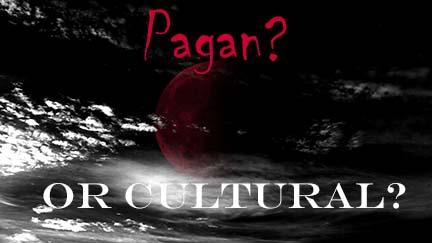 Pagan or Cultural?