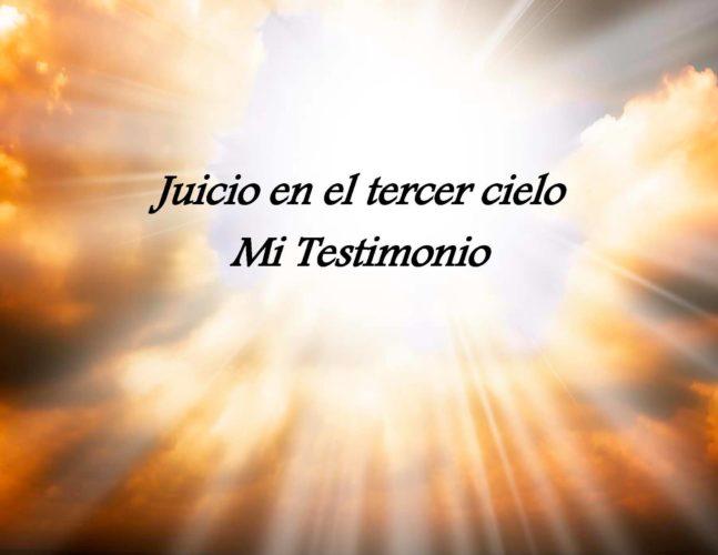Juicio en el Tercer Cielo: Mi Testimonio